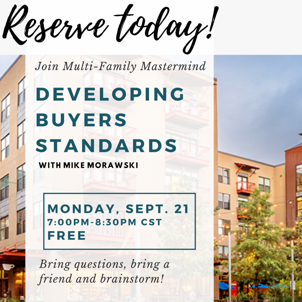 Join Multi-Family Mastermind  Meetup for Monday's DEVELOPING buyers standards with Mike Morawski at 7:00pm-8:30pm CST Bring questions and brainstorm
