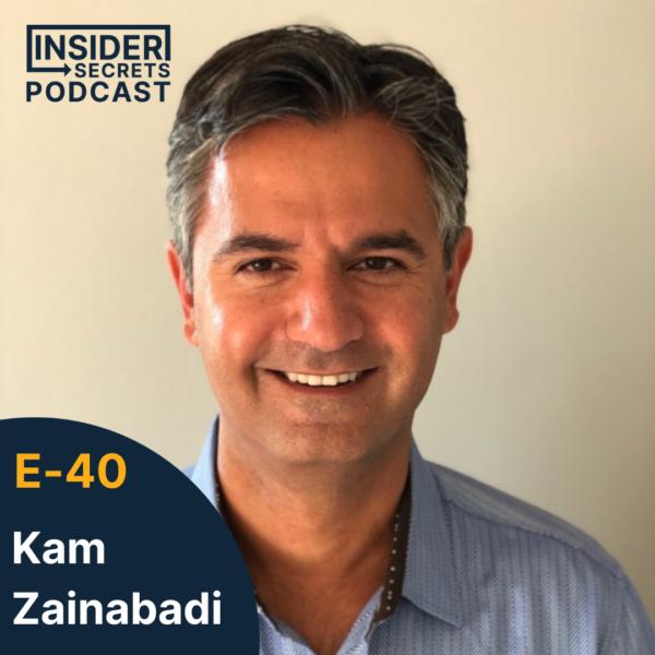 Kam Zainabadi - Episode 40 guest at Insider Secrets Podcast