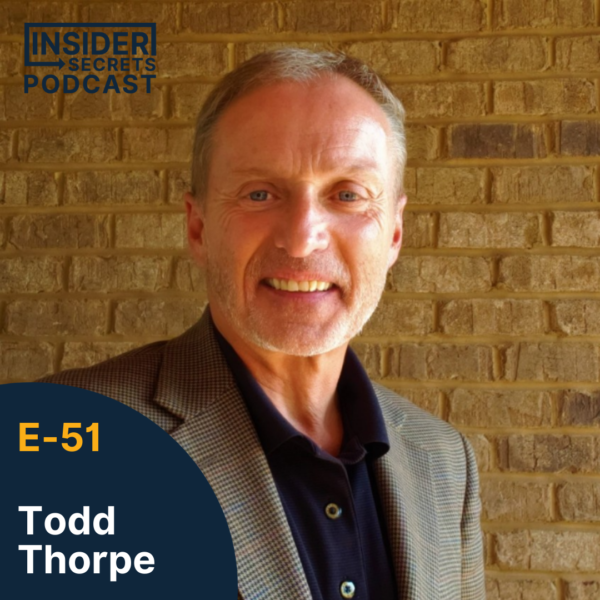 Todd Thorpe - Episode 51 guest at Insider Secrets Podcast