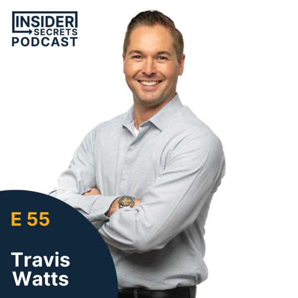 Travis Watts - Episode 55 guest at Insider Secrets Podcast